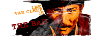 Lee Van Cleef is The Bad.
